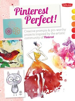 Book Pinterest Perfect!: Creative Prompts & Pin-worthy Projects Inspired By The Artistic Community Of… by Foster Creati Walter