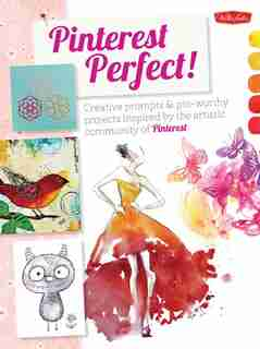 Pinterest Perfect!: Creative Prompts & Pin-worthy Projects Inspired By The Artistic Community Of Pinterest by Foster Creati Walter
