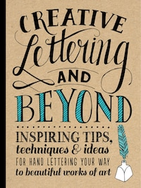 Creative Lettering And Beyond: Inspiring Tips, Techniques, And Ideas For Hand Lettering Your Way To…