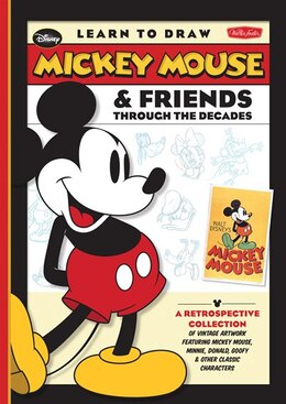 Book Learn To Draw Mickey Mouse & Friends Through The Decades: A Retrospective Collection Of Vintage… by Disney Storybook Artists
