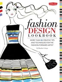Book Fashion Design Lookbook: More Than 50 Creative Tips And Techniques For The Fashion-forward Artist by Blandine Lelarge