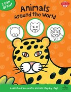 Animals Around The World: Learn To Draw Exotic Animals Step By Step!