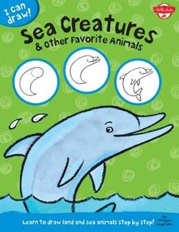 Book Sea Creatures & Other Favorite Animals: Learn To Draw Land And Sea Animals Step By Step! by Walter Foster Jr. Creative Team