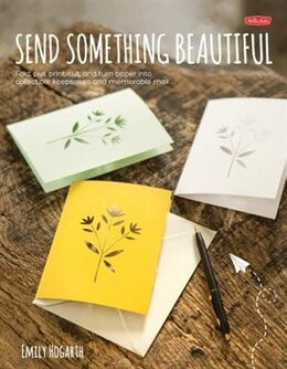 Book Send Something Beautiful: Fold, Pull, Print, Cut, And Turn Paper Into Collectible Keepsakes And… by Emily Hogarth