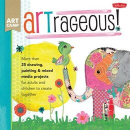 Book Artrageous!: More Than 25 Drawing, Painting & Mixed Media Projects For Adults And Children To… by Jennifer Mccully