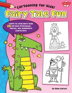 Fairy Tale Fun: Learn To Draw More Than 20 Cartoon Princesses, Fairies, And Adventure Characters by Dave Garbot