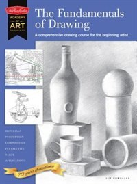 The Fundamentals Of Drawing: A Comprehensive Drawing Course For The Beginning Artist by Jim Dowdalls