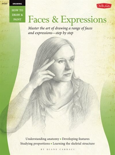 Drawing: Faces & Expressions: Master The Art Of Drawing A Range Of Faces And Expressions - Step By Step by Diane Cardaci