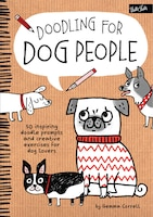 Doodling For Dog People: 50 Inspiring Doodle Prompts And Creative Exercises For Dog Lovers
