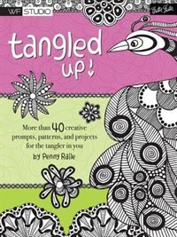 Tangled Up!: More Than 40 Creative Prompts, Patterns, And Projects For The Tangler In You by Penny Raile