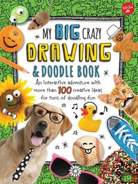 My Big, Crazy Drawing & Doodle Book: An Interactive Adventure With More Than 100 Creative Ideas For…