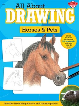 Book All About Drawing Horses & Pets: Learn To Draw More Than 35 Fantastic Animals Step By Step… by Walter Foster Creative Team