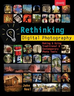 Book Rethinking Digital Photography: Making & Using Traditional & Contemporary Photo Tools by John Neel