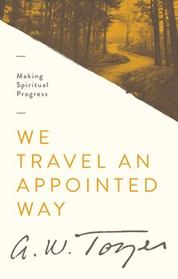 WE TRAVEL AN APPOINTED WAY: MAKINGSPIRITUAL PROGRESS