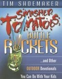 SMASHED TOMATOES, BOTTLE ROCKETS: AND OTHER INDOOR/OUTDOOR DEVOTIONALS: And Other Outdoor…