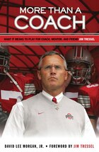 More Than A Coach: What It Means To Play For Coach, Mentor, And Friend Jim Tressel