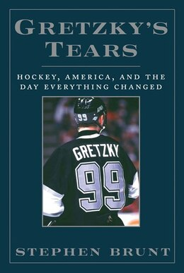 Book Gretzky's Tears: Hockey, America And The Day Everything Changed by Stephen Brunt