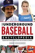 The Underground Baseball Encyclopedia: Baseball Stuff You Never Needed To Know And Can Certainly Live Without by Robert Schnakenberg