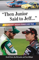 then Junior Said To Jeff. . .: The Greatest NASCAR Stories Ever Told
