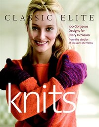 Classic Elite Knits: 100 Gorgeous Designs for Every Occasion