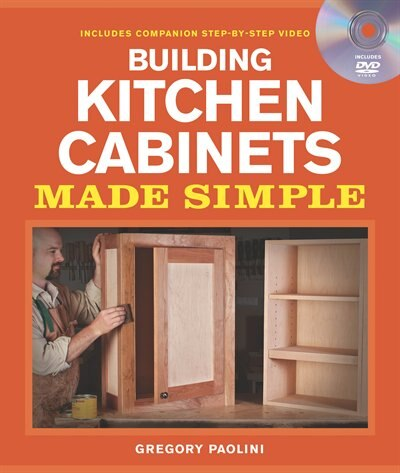 Building Kitchen Cabinets Made Simple A Book And Companion Step By Step Video Dvd Book By Gregory Paolini Paperback Www Chapters Indigo Ca