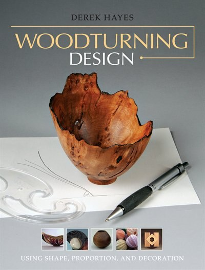 Woodturning Design: Using Shape, Proportion, and Decoration by Derek Hayes