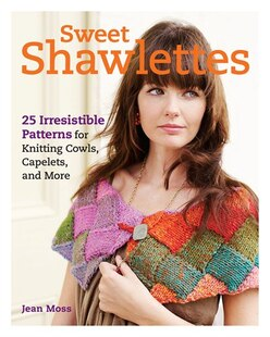 Sweet Shawlettes: 25 Irresistible Patterns for Knitting Cowls, Capelets, and More