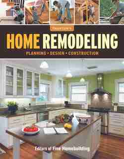 Home Remodeling: Planning*Design*Construction by Editors of Fine Homebuilding