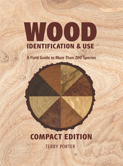 Wood Identification & Use: A Field Guide to More Than 200 Species by Terry Porter