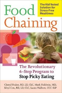 Food Chaining: The Proven 6-Step Plan to Stop Picky Eating, Solve Feeding Problems, and Expand Your…