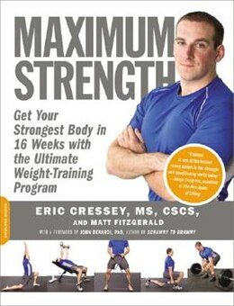 Book Maximum Strength: Get Your Strongest Body In 16 Weeks With The Ultimate Weight-training Program by Eric Cressey