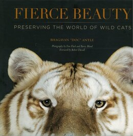 Book Fierce Beauty: Preserving the World of Wild Cats by Dr Bhagavan Antle