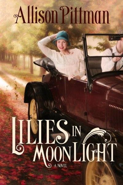 Lilies In Moonlight: A Novel by Allison K. Pittman