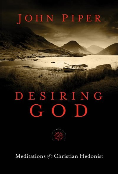 Desiring God, 25th Anniversary Reference Edition: Meditations Of A Christian Hedonist by John Piper