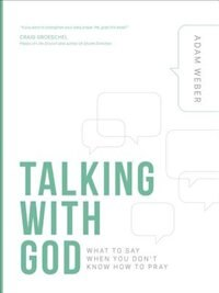 Talking With God: What To Say When You Don't Know How To Pray by Adam Weber