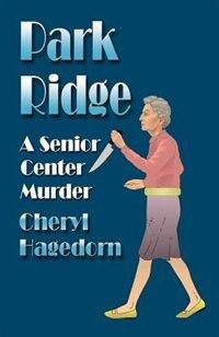 PARK RIDGE: A Senior Center Murder by Cheryl Hagedorn