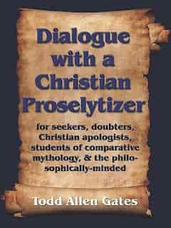Dialogue with a Christian Proselytizer by Todd Allen Gates