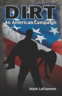 DIRT: An American Campaign by Mark Laflamme