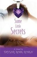 SOME LITTLE SECRETS by Taylor Rose Rusen