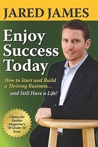 ENJOY SUCCESS TODAY: How to Start and Build a Thriving Business...and Still Have a Life! by Jared James