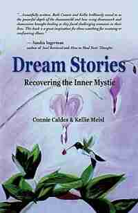 DREAM STORIES: Recovering the Inner Mystic by Connie Caldes