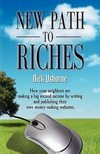 NEW PATH TO RICHES: How Your Neighbors are Making a Big Second Income by Writing and Publishing…