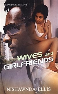 Wives And Girlfriends by Nishawnda Ellis