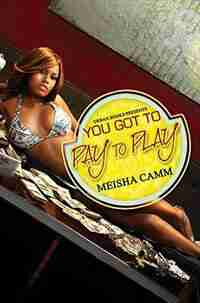 You Got To Pay To Play by Meisha Camm
