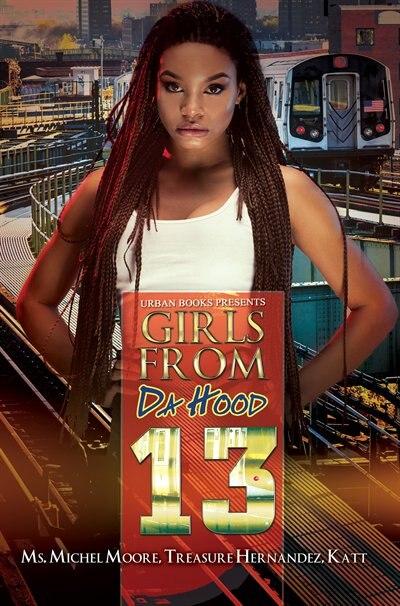 Girls From Da Hood 13 by Ms. Michel Moore