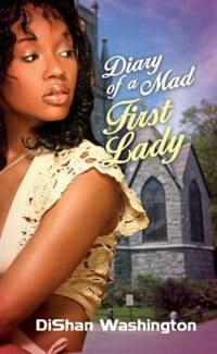 Diary Of A Mad First Lady by Dishan Washington