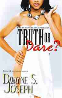 Truth Or Dare by Dwayne S. Joseph