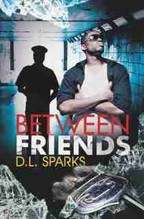 Between Friends by D.l. Sparks