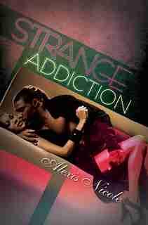 Strange Addiction by Alexis Nicole