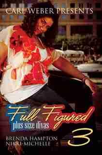 Full Figured 3:Carl Weber Presents by Brenda Hampton